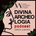 Dante al Mann di Napoli: il podcast in attesa della grande mostra